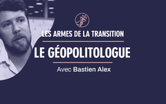 Les armes de la transition. Le géopolitologue : Bastien Alex